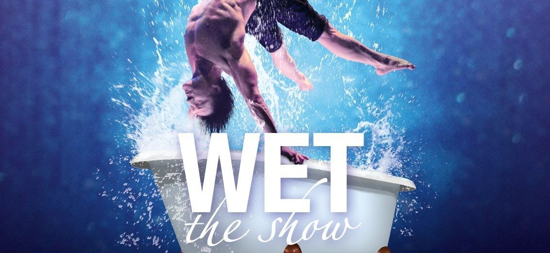WET - the show