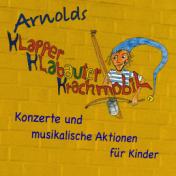 Arnolds Klapper-Klabauter-Krachmobil  musikalische Aktionen für Kinder