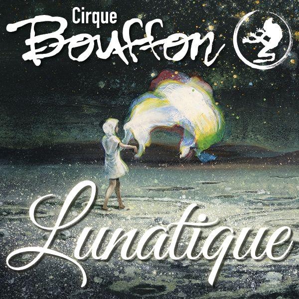 Lunatique - die neue Show des Cirque Bouffon