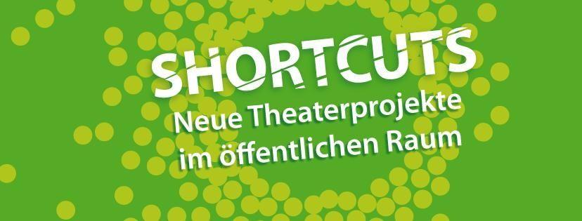 Shortcuts - Neue Theaterprojekte im öffentlichen Raum