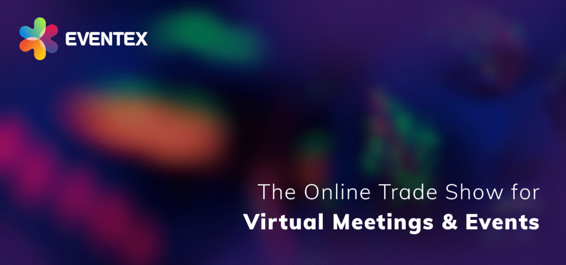 Eventex Connect 2020 - the global online trade show for virtual meetings and events is here